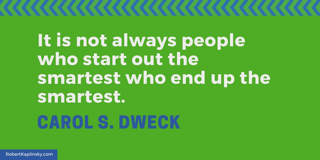 'It is not always people who start out the smartest who end up the smartest.' — Carol S. Dweck #iteachmath #MTBoS