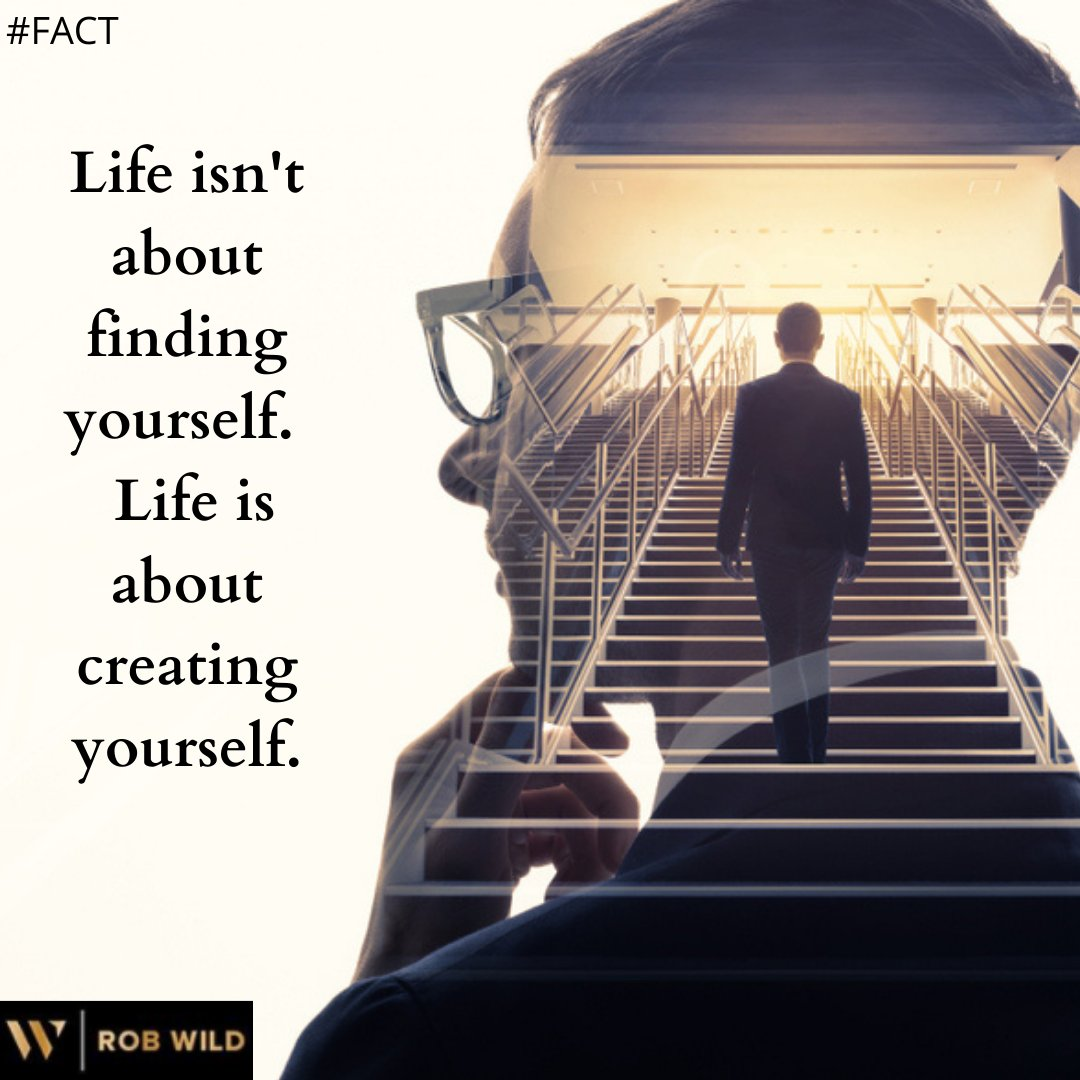 Life isn't about finding yourself. Life is about creating yourself.  #Facts #SaturdayMorning #FactCheck #motivation