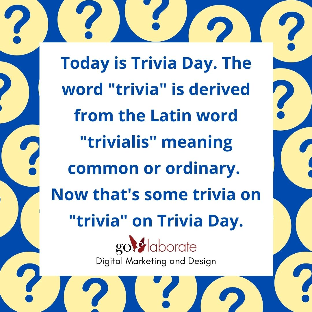 "Today is Trivia Day. The word ""trivia"" is derived from the Latin word ""trivialis"" meaning common or ordinary. Now that's some trivia on ""trivia"" on Trivia Day.  #TriviaCeption #mondaythoughts #MondayMorning #MondayVibes #DigitalMarketing #goElaborate"