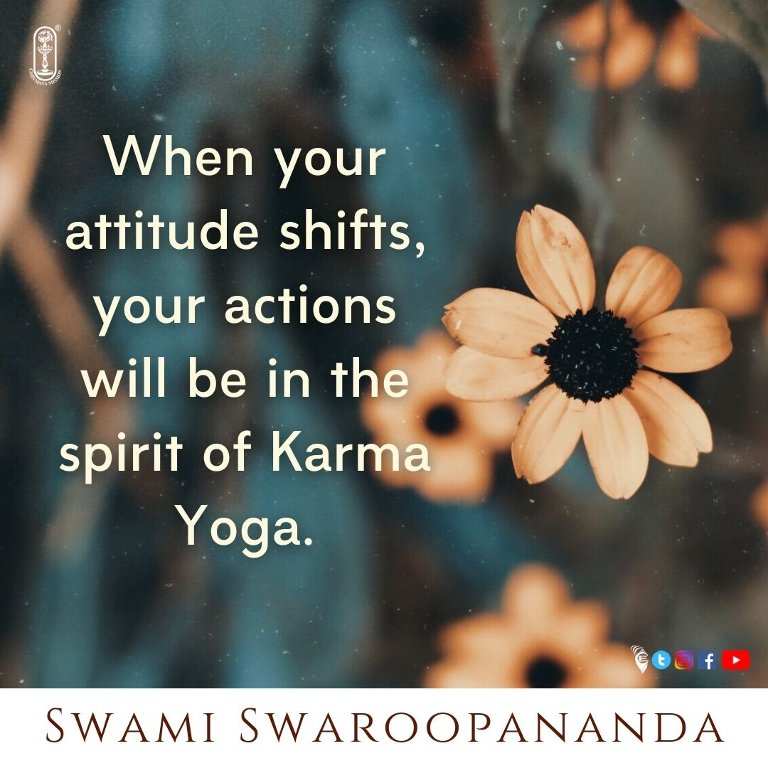 When your attitude shifts, your actions will be in the spirit of Karma Yoga.  #chinmayamission #swamichinmayananda #thoughtfortheday #karma #dharma #sanatandharma #spiritualawakening #spiritualjourney #advaita #vedanta