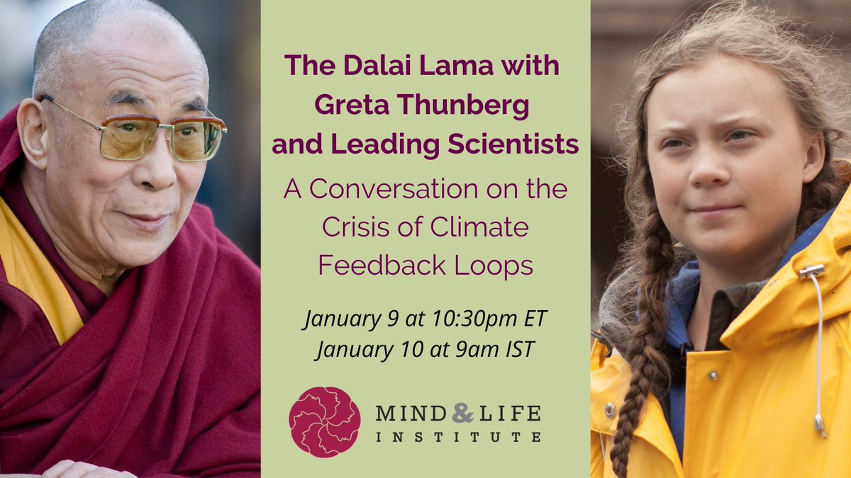 """Please join the Mind & Life Institute as they host """"A Conversation on the Crisis of Climate Feedback Loops,"""" a FREE Livestream event featuring His Holiness the Dalai Lama and Greta Thunberg. Livestreaming on January 9, 2021, 10:30 p.m. EST (January 10, 2021 9:00 a.m. IST)."""