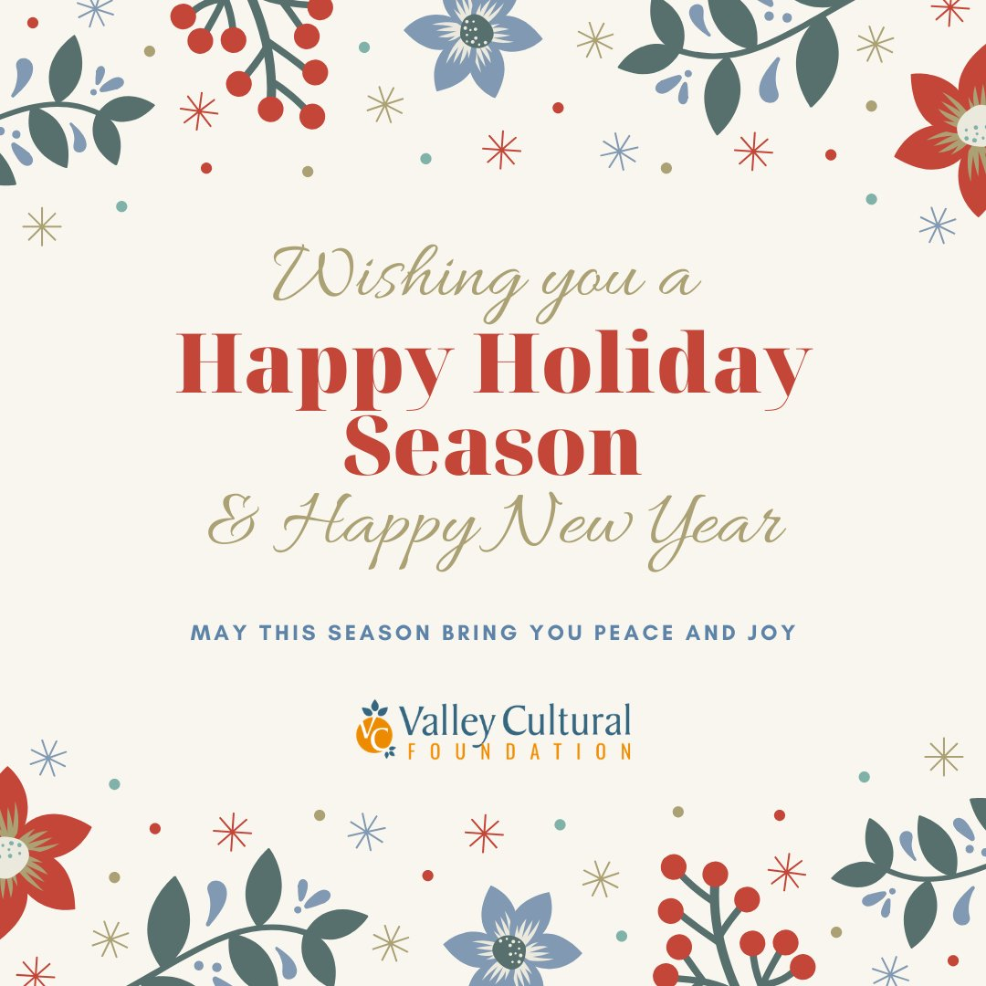 Valley Cultural Foundation would like to wish everyone a Safe and Happy Holiday Season and a Very Happy New Year! We hope this season brings you and your family an abundance of peace, love, and joy. We can't wait to keep bringing you fun filled events next year!