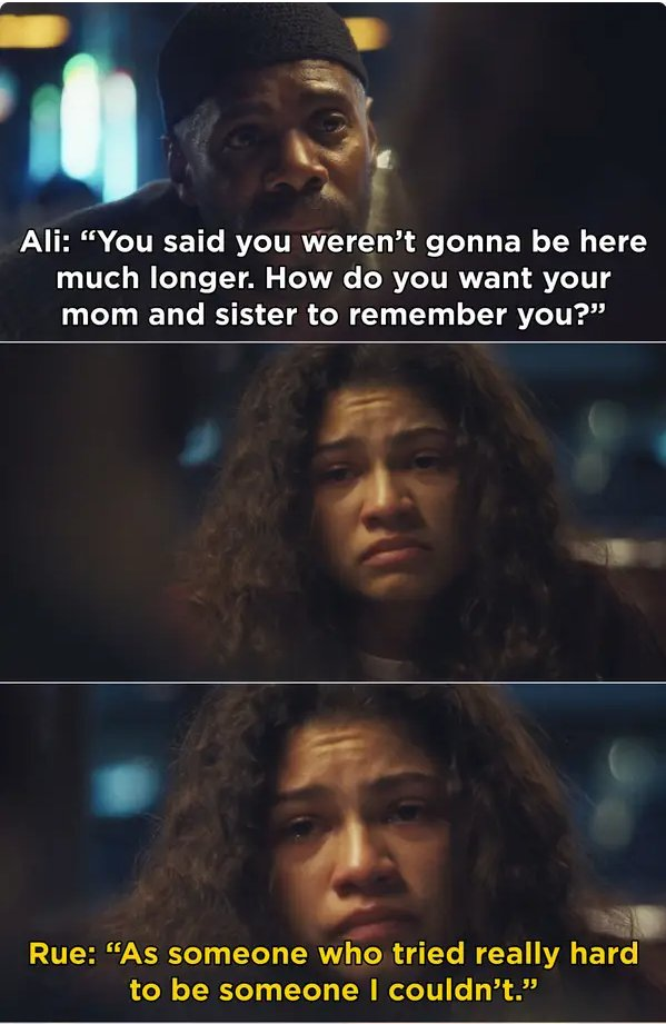 """""""You said you weren't gonna be here much longer. How do you want your mom and sister to remember you?"""" """"As someone who tried really hard to be someone I couldn't"""""""