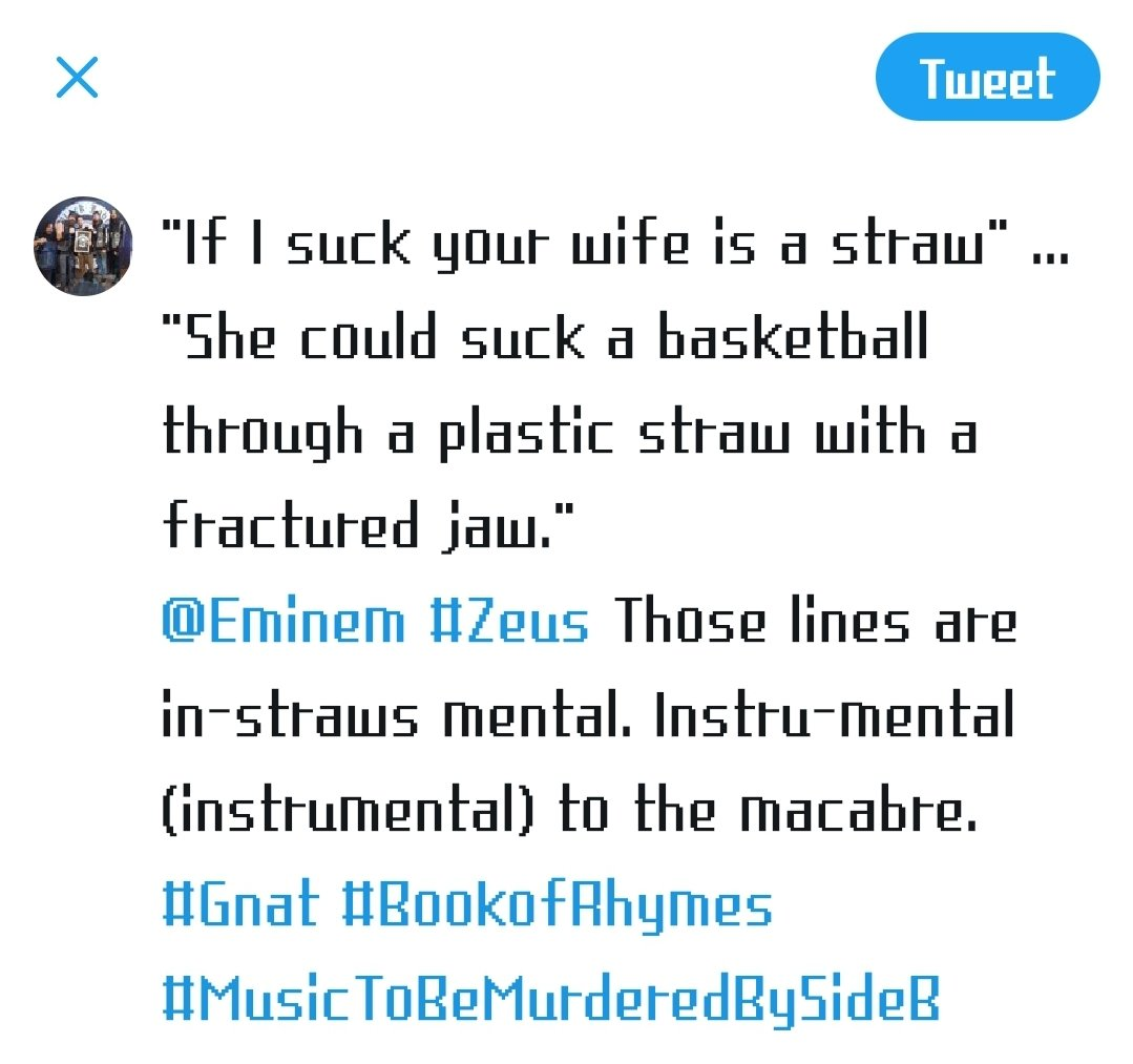"""If I suck your wife is a straw"" ...  ""She could suck a basketball through a plastic straw with a fractured jaw."" @Eminem #Zeus Those lines are in-straws mental. Instru-mental (instrumental) to the macabre.  #Gnat #BookofRhymes #MusicToBeMurderedBySideB"