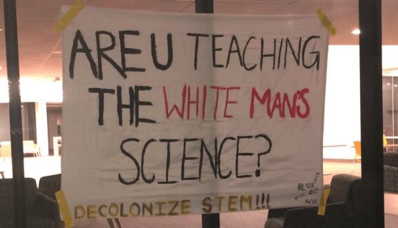 """Science"" is a series of outdated superstitions rooted in patriarchal white supremacy.   It's time to defund all universities that peddle ""biology"", ""physics"", ""chemistry"", ""mathematics"", ""evolution"", ""gravity"", or ""facts""."