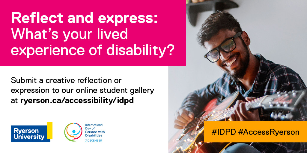 Reflect and express: What's your lived experience of disability? In honour of International Day of Persons with Disabilities, students are invited to submit a creative piece for the #IDPD student gallery. Learn more:  #IDPD #AccessRyerson