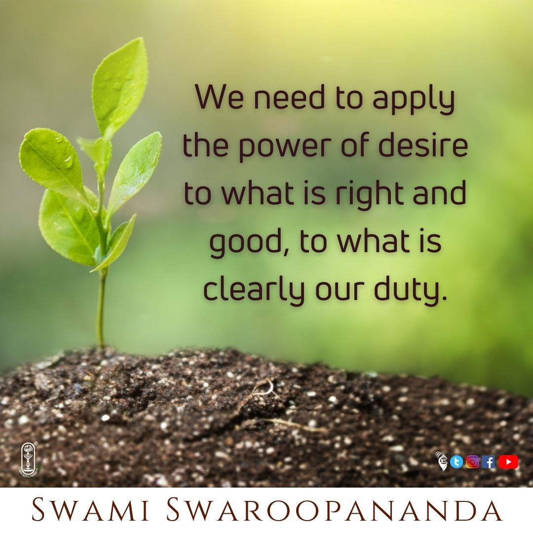 We need to apply the power of desire to what is right and good, to what is clearly our duty.  #chinmayamission #swamichinmayananda #thoughtfortheday #karma #dharma #sanatandharma #spiritualawakening #spiritualjourney #advaita #vedanta