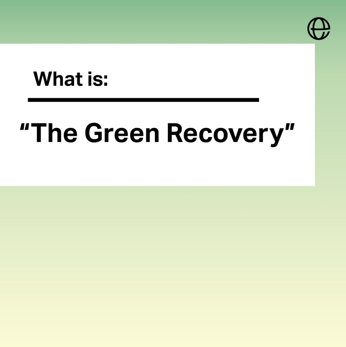 In the overlap of a global pandemic and climate crisis, there is an opportunity to rebuild our lives and economies with the planet in mind, readily being referred to as the #greenrecovery. But what exactly is the 'green recovery'? What would it look like in practice?
