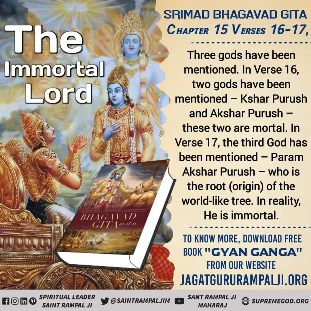 Srimad Bhagavad Gita Chapter 15:16, 2 gods have been mentioned –Kshar Purush, Akshar Purush. These are mortal.  Verse 17 says 3rd God, Param Akshar Purush is the root of the world-like tree. In reality, He is immortal -Sant Rampal Ji Maharaj #EarthDay2020 #GodMorningWednesday