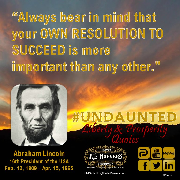 "#UNDAUNTED #Liberty & #Prosperity Quote for January 2, 2020. ""Always bear in mind that your OWN RESOLUTION TO SUCCEED is more important than any other."" Abraham Lincoln #KevinMaevers #SaddleUp #PressOn #SaturdayMorning #FirstSaturday"