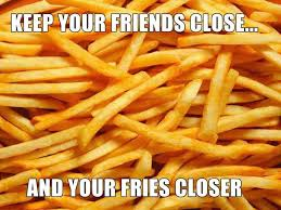 Keep your fries closer....Happy Fryday.  #PotatoFunny #PotatoPuns #puns #memes #Potatomemes #PotatoJokes #jokes #FridayFunny #IdahoPotatoes #fries #frenchfries #fries #fryday