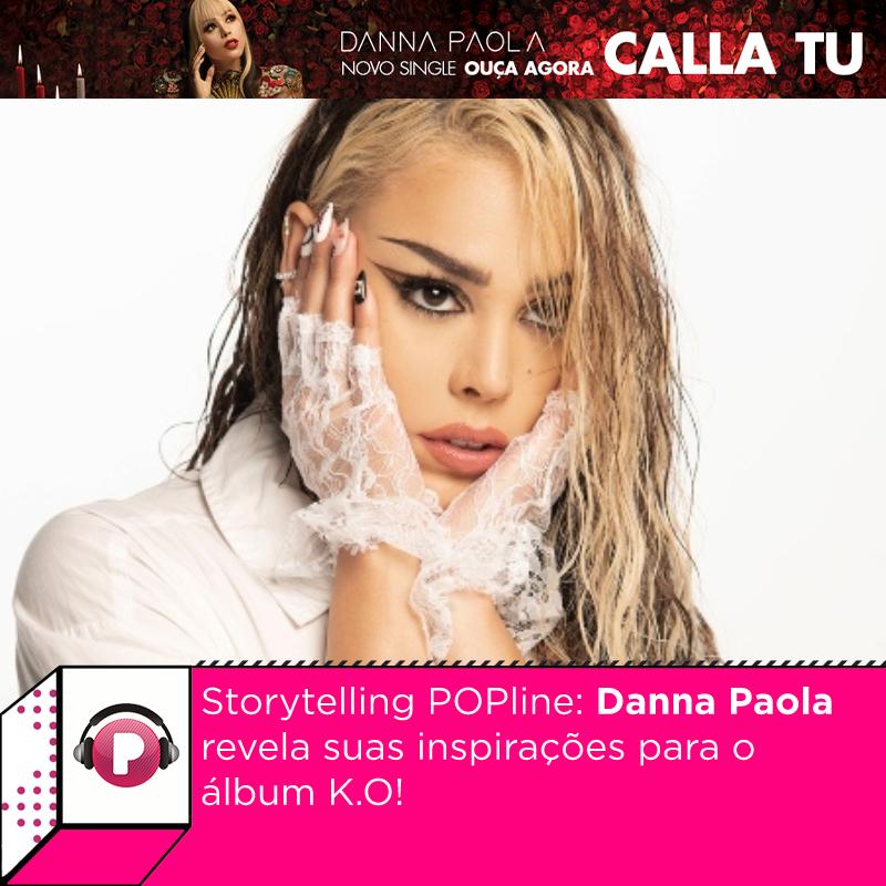 Storytelling POPline: #DannaPaola revela suas inspirações para o álbum K.O! Confira a entrevista da cantora: