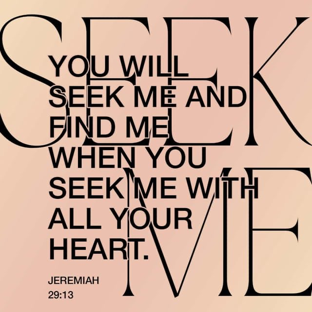 "#God  #Jesus   ""You will seek Me and find Me when you search for Me with all your heart."" Jeremiah 29:13 NASB1995"