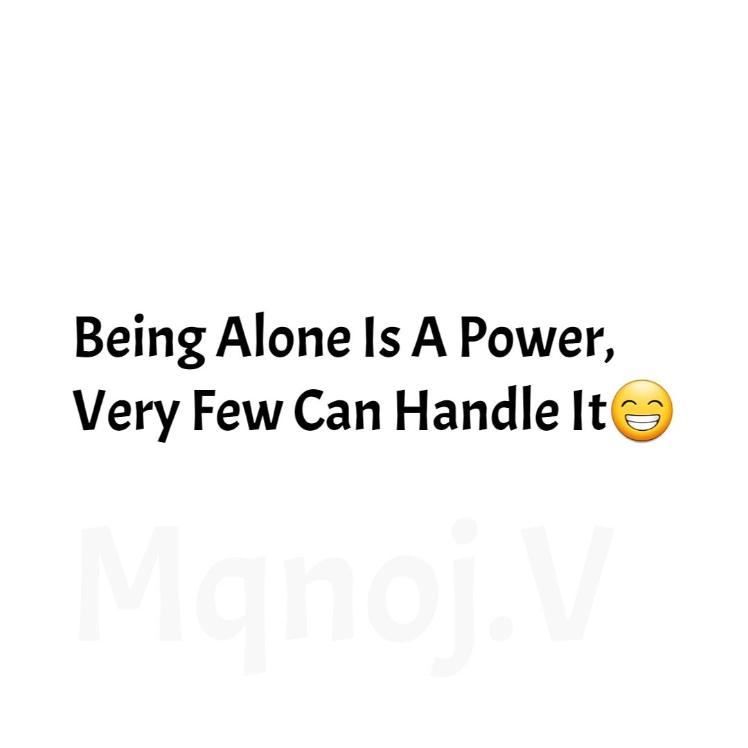 #Being #Alone Is A #Power , #Very #Few Can #Handle It.😁  #quotes #love #motivation #life #inspiration #quoteoftheday #instagram #motivationalquotes #instagood #quote #follow #bhfyp #like #happiness #positivevibes #success #believe #loveyourself #lifestyle #selflove