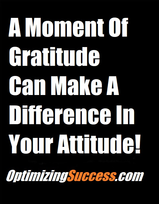 A Moment of Gratitude Can Make A Difference In Your Attitude! Have an Attitude of Gratitude. #Success #Motivational #OptimizingSuccess #Gratitude #Attitude #Startups #Sales #Entrepreneurs #ThanksCoach #Business #Leadership #Gratitude come visit us at