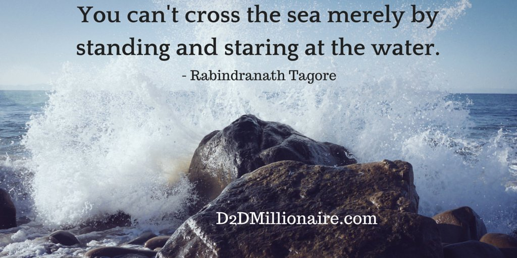 You can't cross the sea merely by standing and staring at the water #action #success