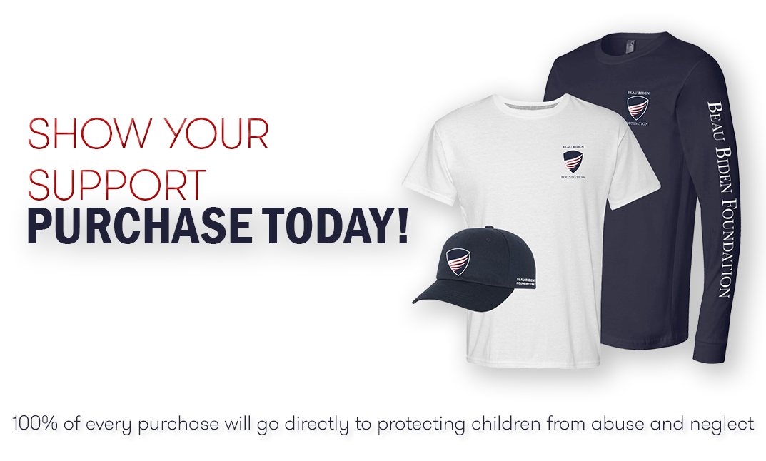 Have you checked out the Beau Biden Foundation's NEW online store? Head over to  for newly designed t-shirts, hoodies, hats, facemasks, and much more. 100% of all purchases go directly to protecting children and confronting abuse.