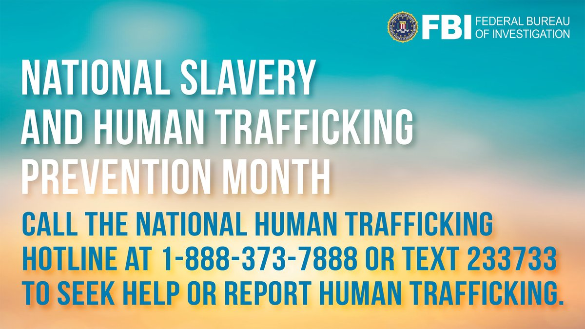During National Slavery and Human Trafficking Prevention Month, help the #FBI and our partners #EndTrafficking.  If you believe you have information about a potential trafficking situation, call the National Human Trafficking Resource Center at 1-888-373-7888.