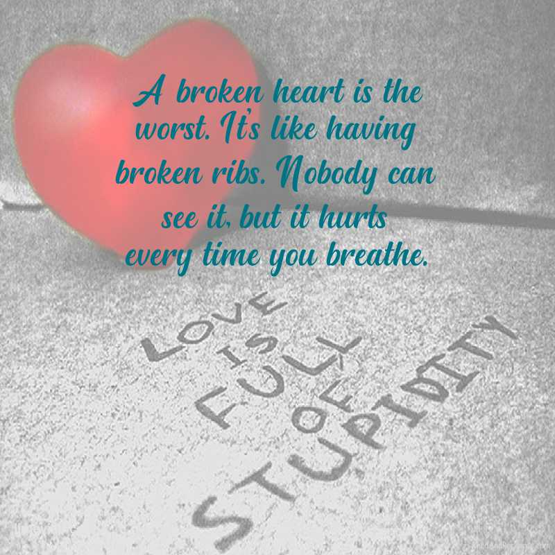 A broken heart is the worst. It's like having broken ribs. Nobody can see it, but it hurts every time you breathe.  #SaturdayMorning #SaturdayVibes #SaturdayMotivation #SaturdayThoughts #SaturdayQuotes #BrokenHeartQuotes via limeville (.com)