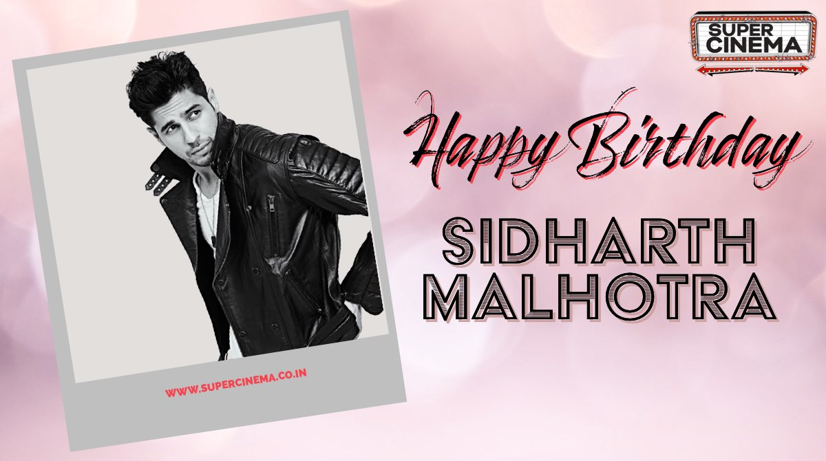 Here's wishing a very happy birthday to @SidMalhotra.   #HappyBirthdaySidharthMalhotra #SidharthMalhotra #SuperCinema