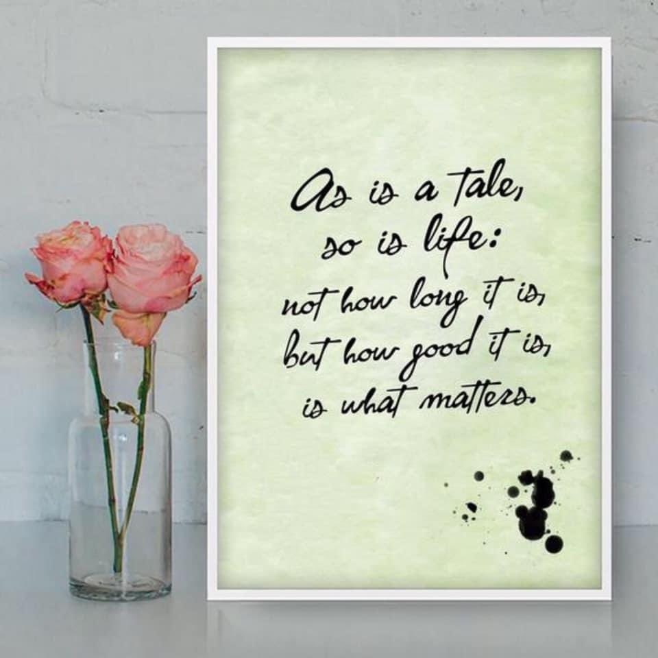 As is a tale, so is life: not how long it is, but how good it is, is what matters. #saturdaymorning #saturdaymotivation #saturdaymood #saturdayvibes #Saturday #motivation #quotes #quote #Inspiration #inspirationalquotes #inspirational