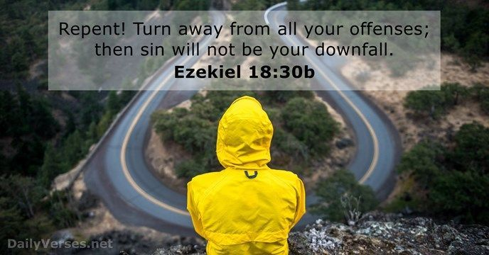 """""""Repent! Turn away from all your offenses; then sin will not be your downfall."""" #Ezekiel 18:30 #Blessed #Thankful"""