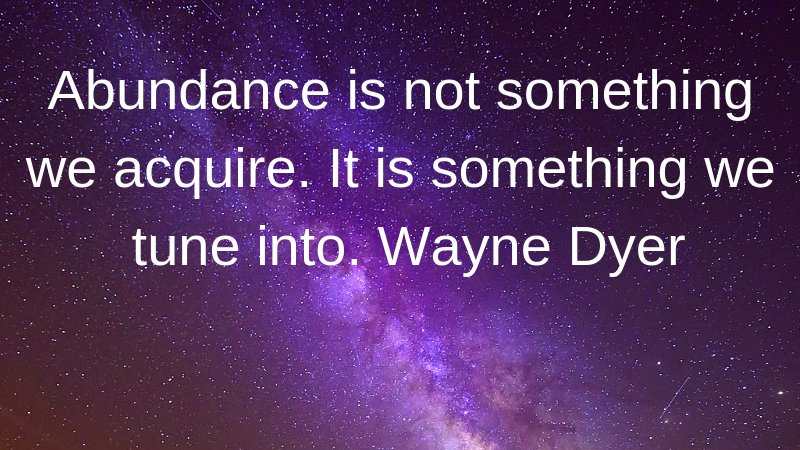 Abundance is not something we acquire. It is something we tune into. W. Dyer #SaturdayThoughts #SaturdayMorning #SaturdayVibes #SaturdayMotivation #quotes #quote #quoteoftheday #abundance #LOA