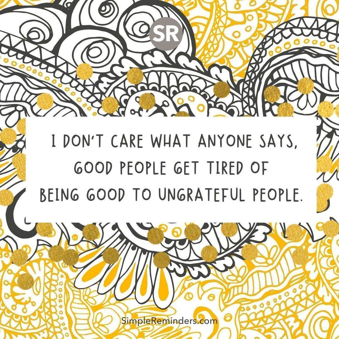 I don't care what anyone says, good people get tired of being good to ungrateful people.  @GoMcGillMedia @JenniMcGill_ @BryantMcGill #simplereminders #quotes #quoteoftheday #life #care #support #goodpeople #friends #family #ungrateful #toxicperson #gratitude