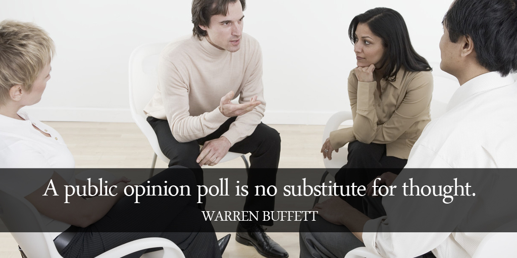 A public opinion poll is no substitute for thought. - Warren Buffett #quote #ThursdayThoughts