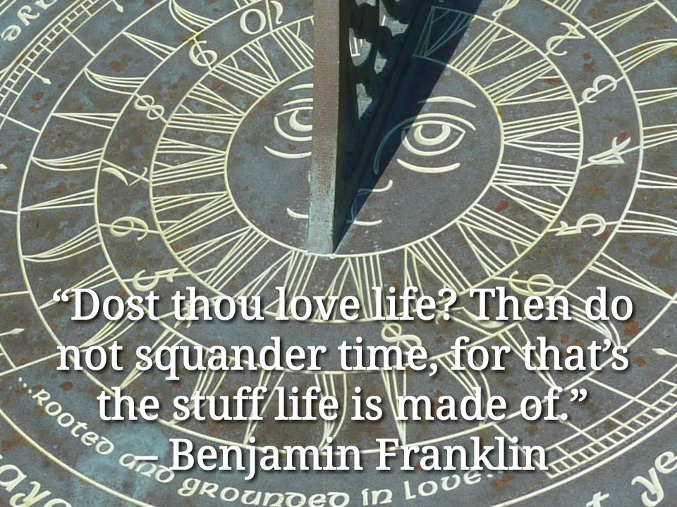 """Dost thou love life? Then do not squander time, for that's the stuff life is made of."" – Benjamin Franklin #love #life #time #stuff #trending #ThinkBIGSundayWithMarsha"