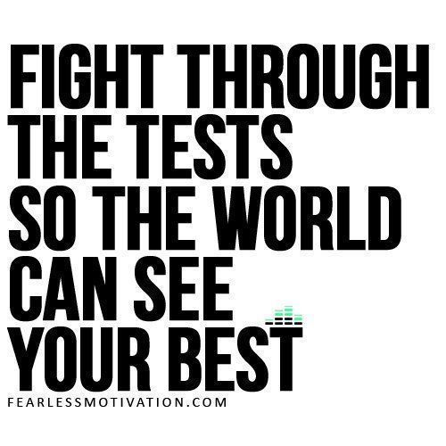 Replying to @fearlessmotivat: Fight through all of life's TESTS so the world gets to see your BEST.