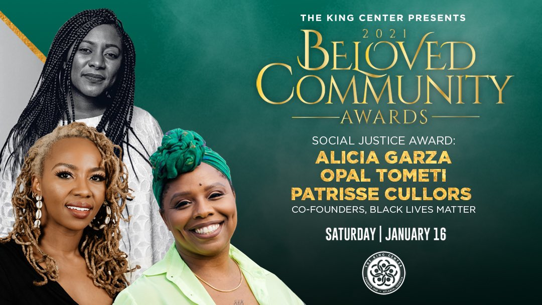 We honor you, @aliciagarza @opalayo @OsopePatrisse (#BlackLivesMatter co-founders), with the #BelovedCommunity Social Justice Award. #MLK #BCAKingCenter