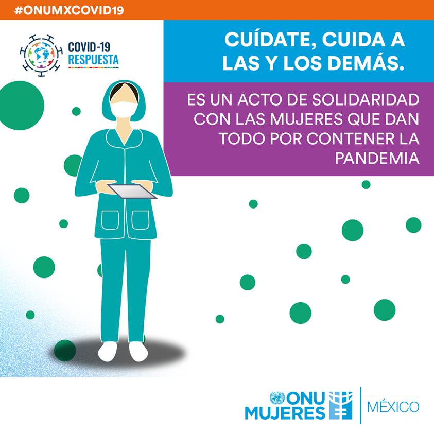 En los hospitales y centros de salud de México, miles de mujeres imprimen todo su esfuerzo para poner fin a la crisis sanitaria. Usa cubrebocas, no hagas reuniones y si puedes, quédate en casa. #ONUMxCovid19