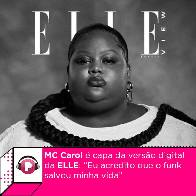 Mc Carol conquistou os internautas ao estampar a capa da versão digital da revista ELLE, a #ElleView. É a primeira vez que ela é a capa de uma publicação de moda. Ela refletiu sobre padrões de beleza, música e preconceito.