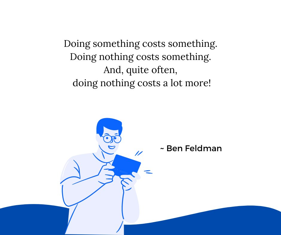 Doing something costs something. Doing nothing costs something.  And, quite often, doing nothing costs a lot more! Take action.  #Business #Innovation #B2B #StartUp #SMM #Marketing #Strategy #Fintech #Finserv #RemoteWork #Success #Quotes #Branding #ThinkBigSundayWithMarsha #AI