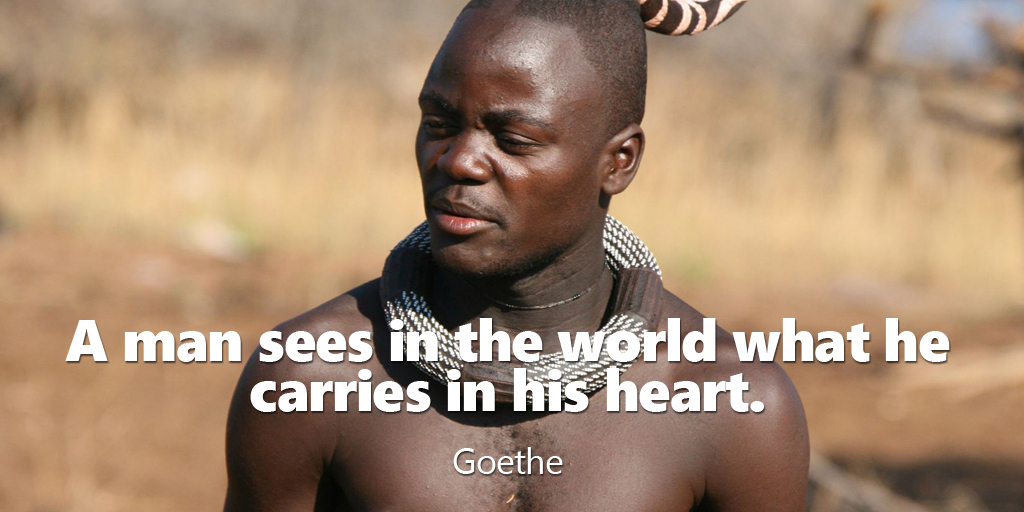 A man sees in the world what he carries in his heart. - Goethe #quote #ThursdayThoughts