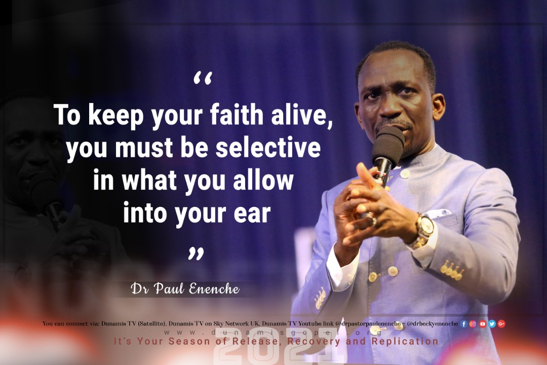 """To keep your faith alive, you must be selective with what you allow into your ears."" #DrPaulEnenche  #January2021 #DIGCImpartationService #DIGCReleaseRecoveryReplicationFast #Day14 #OurYearOfReleaseRecoveryReplication #OurMonthOfFaithForReleaseRecoveryReplication"