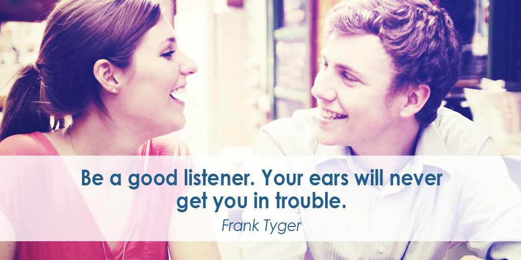 Be a good listener. Your ears will never get you in trouble. - Frank Tyger #quote #ThursdayThoughts