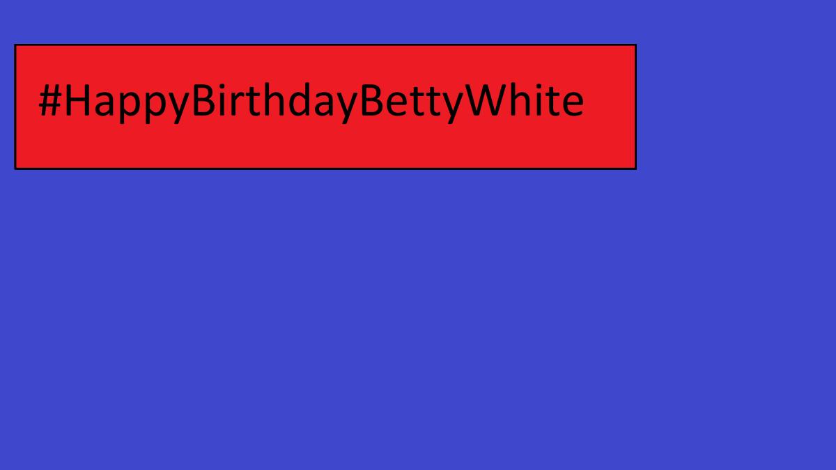 #HappyBirthdayBettyWhite