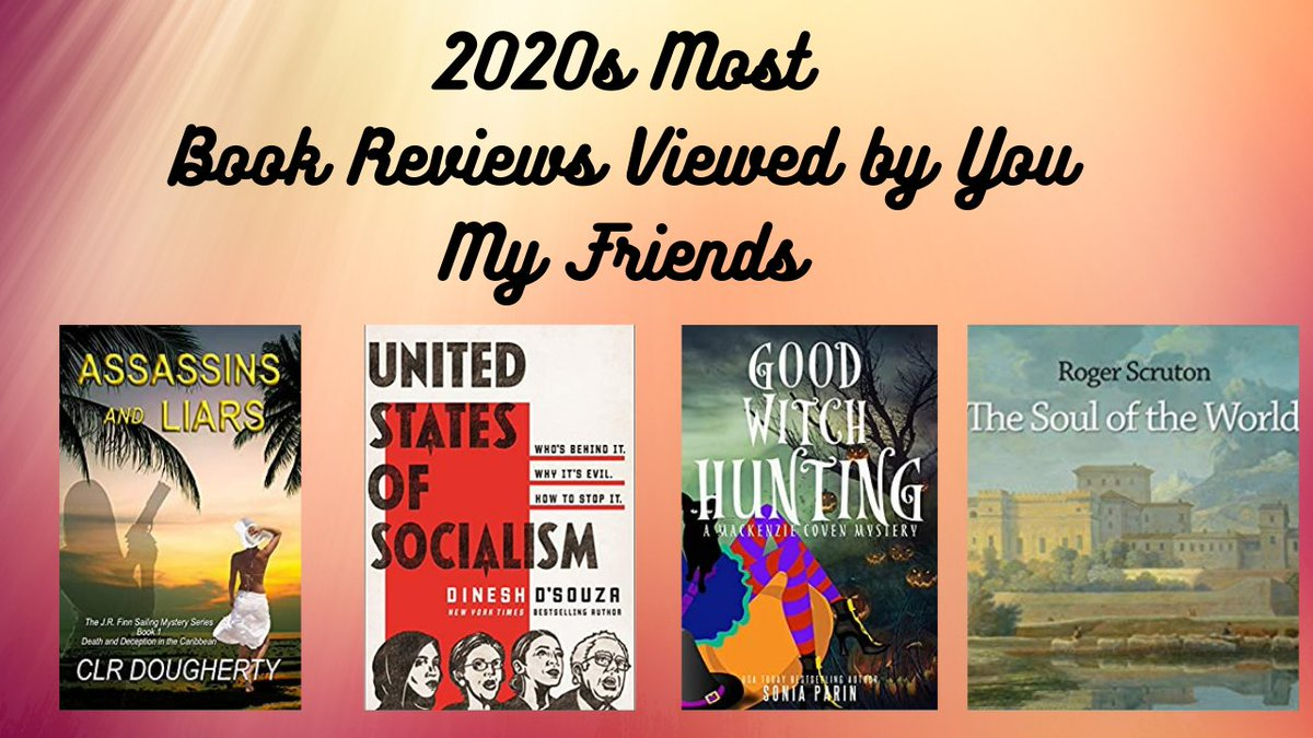 2020s Most Book Reviews Viewed by You My Friends; MY #Bookrecommendations:   #Mystery, Assassins' and Liars;   #Politics, United States of Socialism;   Witches, Good Witch Hunting and the book I liked most: