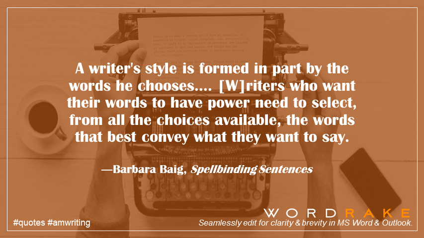 A writer's style is formed in part by the words he chooses.... [W]riters who want their words to have power need to select, from all the choices available, the words that best convey what they want to say. ―Barbara Baig #style #quote #writing https://t.co/BAllAHabr1