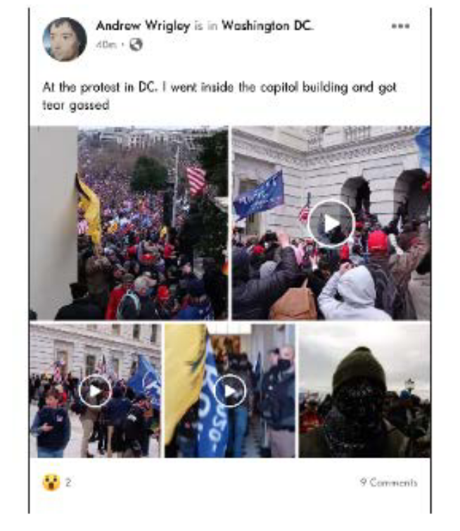 """""""At the protest in DC. I went inside the capitol building and got tear gassed."""" — Posted on Andrew Wrigleys Facebook account, which was deleted two days after the siege, according to court papers. Wrigley was arrested in Pennsylvania on Friday."""
