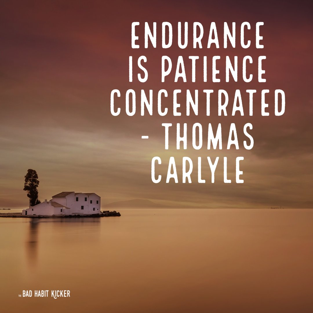 """How do you find patience in these difficult times? """"Endurance is patience concentrated"""" - Thomas Carlyle #SelfHelpBooks #BadHabits #MentalHealth #ImproveYourLife #SelfImprovement #TheBadHabitKicker #BreneBrown #TheMiracleMorning #RachelHollis #MelRobbins #MarieForleo #TonyRobbins"""