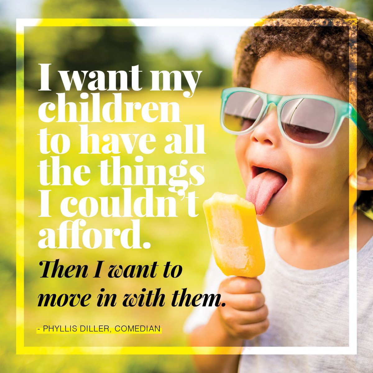 """""""I want my children to have all the things I couldn't afford. Then I want to move in with them."""" — Phyllis Diller, comedian  #quote #ccomedian #children #kids #mom #dad #girlmom #girldad #boymom #boydad #laugh #love #live #blessed #fun #money https://t.co/fP1hxpUodk"""