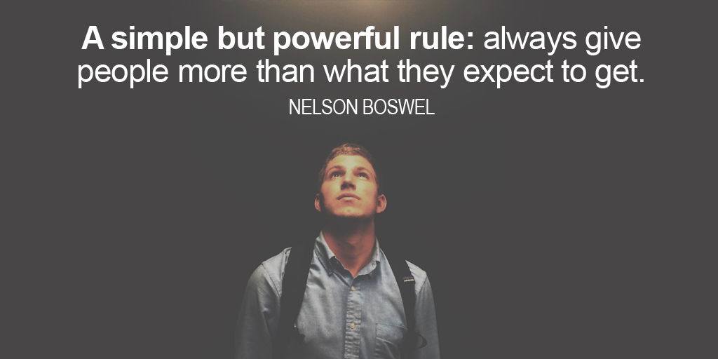 A simple but powerful rule: always give people more than what they expect to get. #ThursdayThoughts
