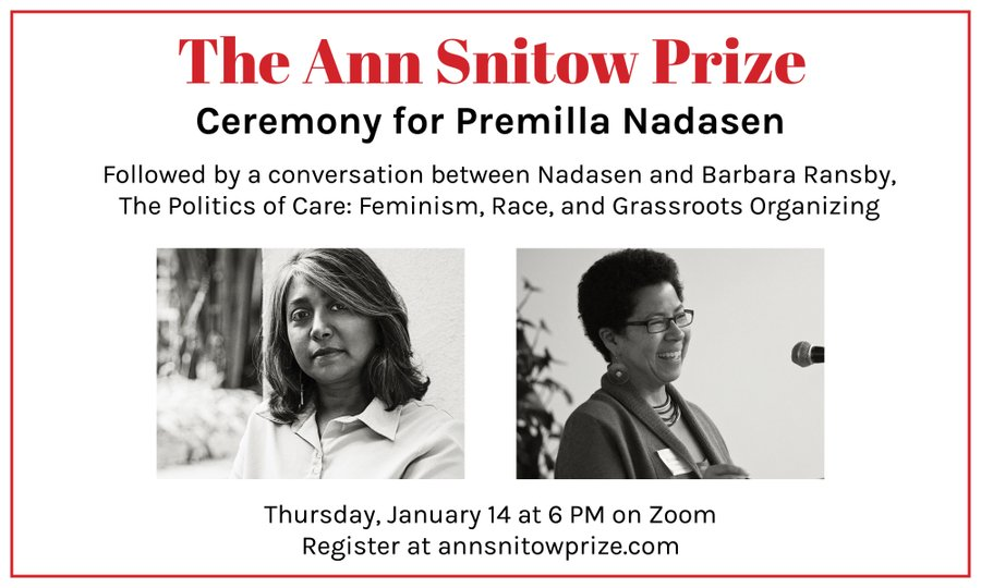 Text: The Ann Snitow Prize Ceremony for Premilla Nadasen, followed by a conversation between Nadasen and Barbara Ransby, The Politics of Care: Feminism, Race, and Grassroots organizing. Thursday, January 14 at 6 PM on Zoom. Image: Premilla Nadasen, left, and Barbara Ransby, right.
