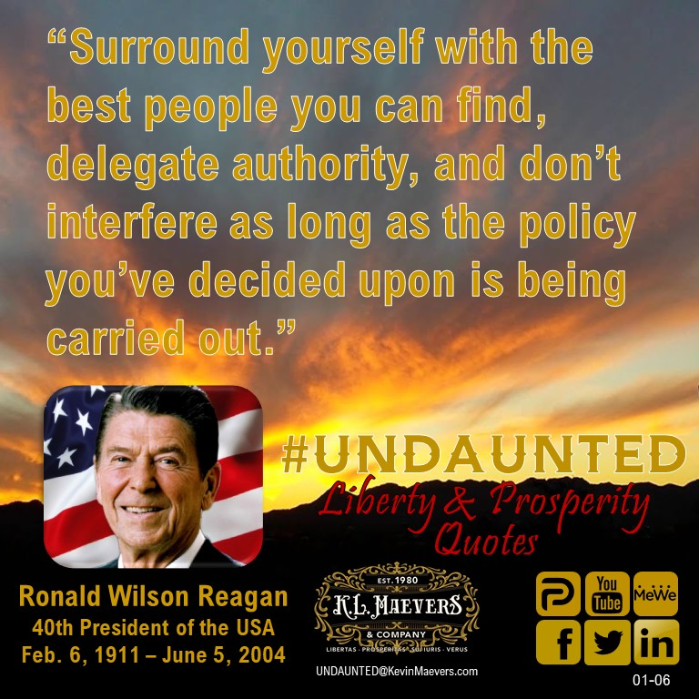 """Surround yourself with the best people you can find, delegate authority, and don't interfere as long as the policy you've decided upon is being carried out."" – Ronald Reagan #UNDAUNTED #KevinMaevers #SaddleUp #LibertyQuotes #SuccessQuotes #WednesdayMotivation #Election2020"