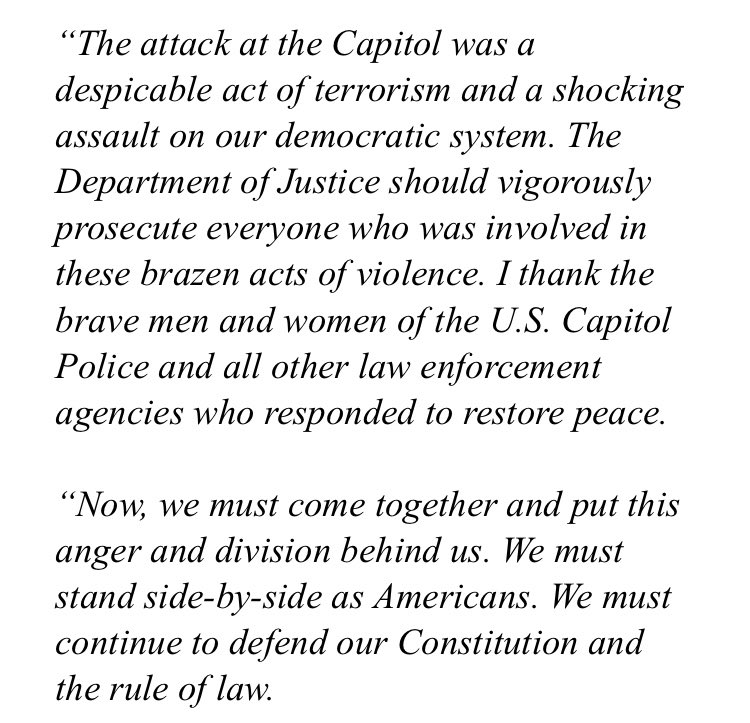 The attack at the Capitol was a despicable act of terrorism and a shocking assault on our democratic system. We must come together and put this anger and division behind us. We must, and I am confident we will, have a peaceful and orderly transition of power. My full statement: