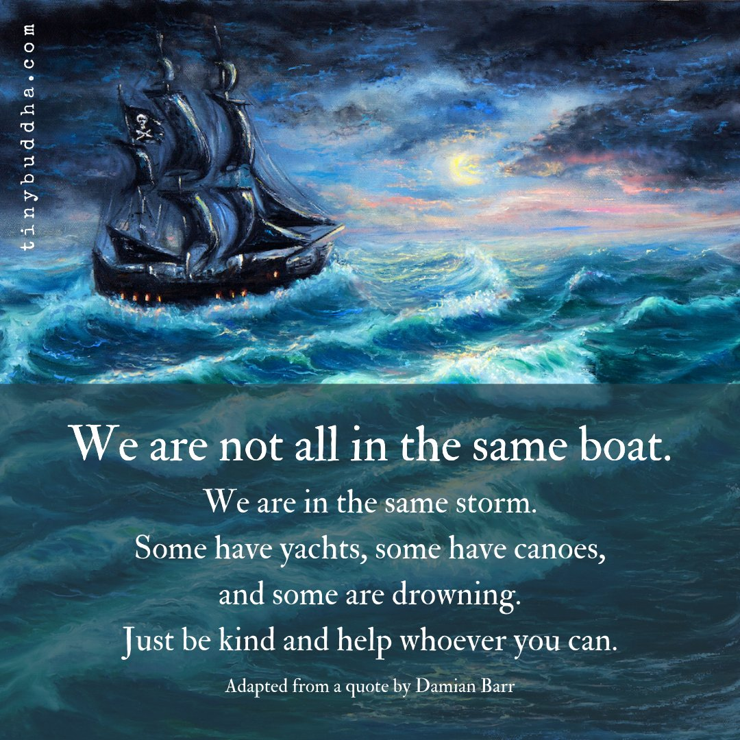 """Tiny Buddha on Twitter: """"We are not all in the same boat. We are in the  same storm. Some have yachts, some have canoes, and some are drowning. Just  be kind and"""
