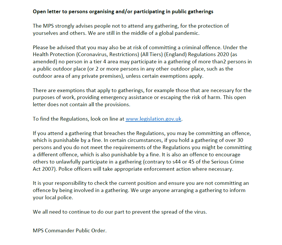 Please see our open letter to those people looking to attend or organise a public gathering. The MPS strongly advises people not to attend any gathering, for the protection of yourselves and others. We are still in the middle of a global pandemic.